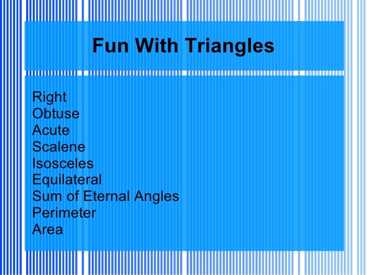 Fun With Triangles Right Obtuse Acute Scalene Isosceles Equilateral Sum of Eternal Angles Perimeter Area