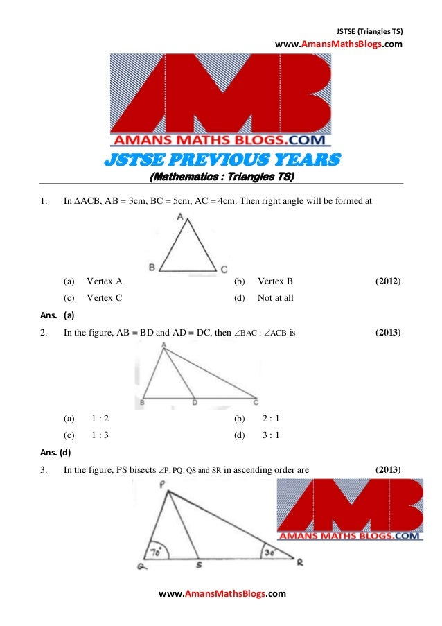 JSTSE (Triangles TS) www.AmansMathsBlogs.com JSTSE PREVIOUS YEARS (Mathematics : Triangles TS) 1. In ACB, AB = 3cm, BC = ...