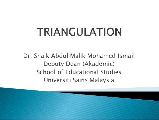 Dr. Shaik Abdul Malik Mohamed Ismail Deputy Dean (Akademic) School of Educational Studies Universiti Sains Malaysia