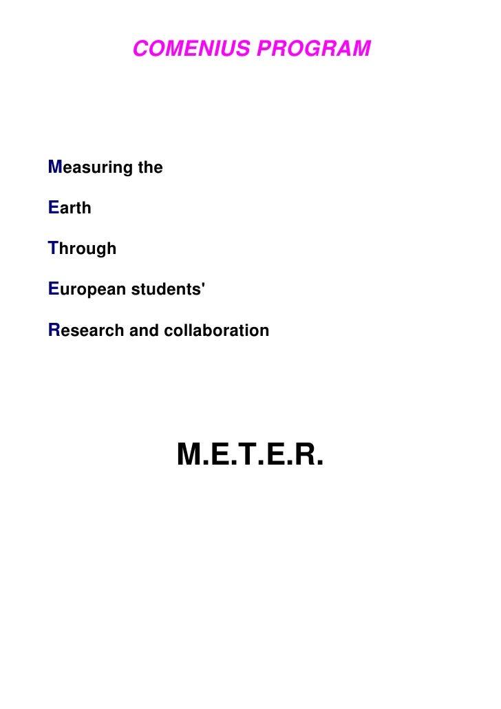 COMENIUS PROGRAM     Measuring the  Earth  Through  European students'  Research and collaboration                     M.E...
