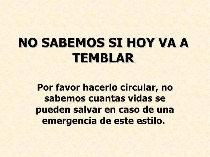 NO SABEMOS SI HOY VA A TEMBLAR Por favor hacerlo circular, no sabemos cuantas vidas se pueden salvar en caso de una emerge...