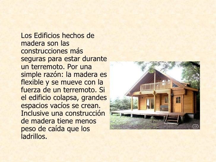 <ul><li>Los Edificios hechos de madera son las construcciones más seguras para estar durante un terremoto. Por una simple ...