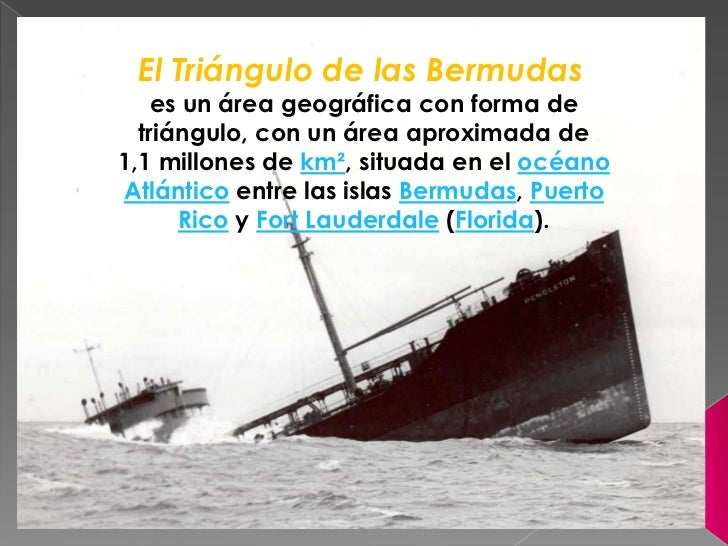 ElTriángulo de las Bermudas<br />es un área geográfica con forma de triángulo, con un área aproximada de 1,1millones de...
