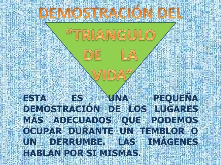 """DEMOSTRACIÓN DEL<br />""""TRIANGULO <br />DE     LA <br />VIDA""""<br />ESTA ES UNA PEQUEÑA DEMOSTRACIÓN DE LOS LUGARES MÁS ADEC..."""