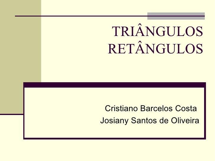 TRIÂNGULOS RETÂNGULOS Cristiano Barcelos Costa  Josiany Santos de Oliveira