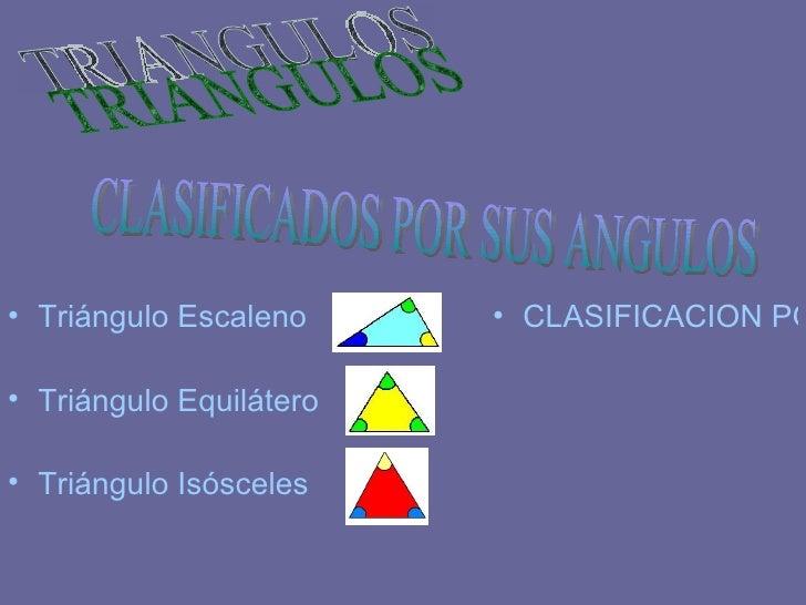 <ul><li>Triángulo Escaleno </li></ul><ul><li>Triángulo Equilátero </li></ul><ul><li>Triángulo Isósceles </li></ul><ul><li>...