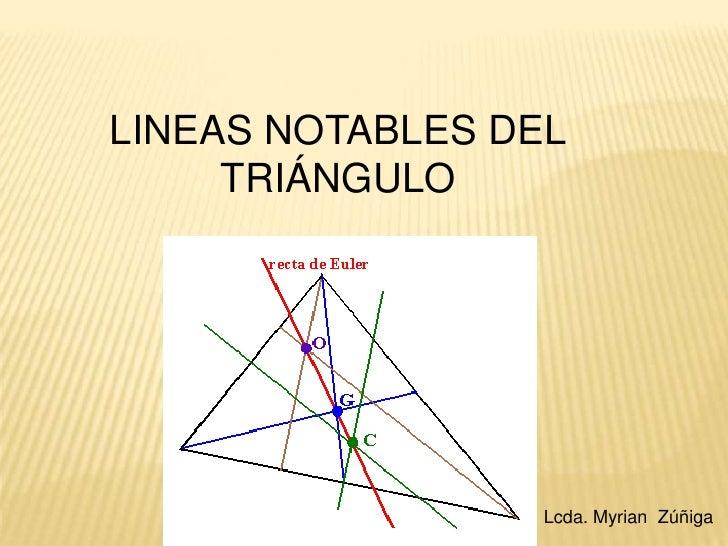 LINEAS NOTABLES DEL<br />TRIÁNGULO<br />Lcda. Myrian  Zúñiga<br />