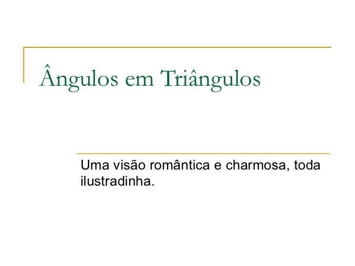 Ângulos em Triângulos Uma visão romântica e charmosa, toda ilustradinha.