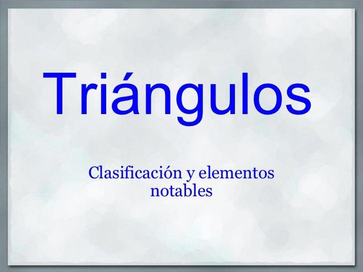 Triángulos Clasificación y elementos notables