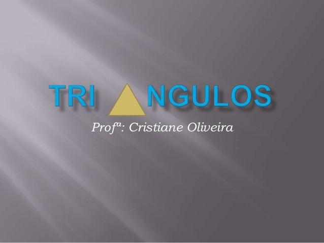 Profª: Cristiane Oliveira