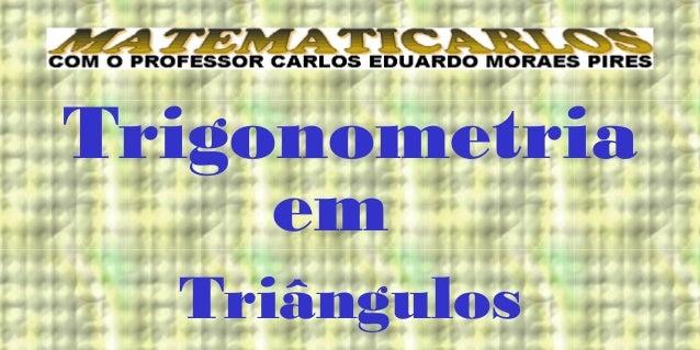 Trigonometria     em  Triângulos
