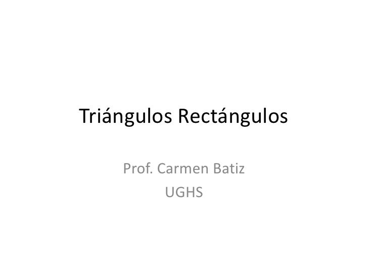 TriángulosRectángulos<br />Prof. Carmen Batiz<br />UGHS<br />