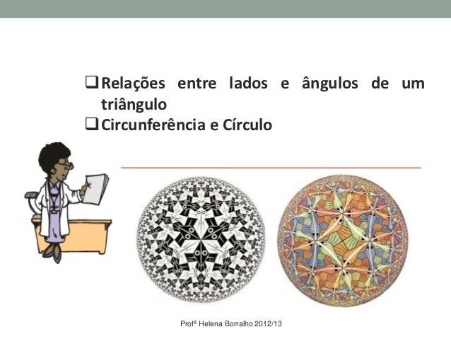 Relações entre lados e ângulos de um triânguloCircunferência e Círculo          Profª Helena Borralho 2012/13
