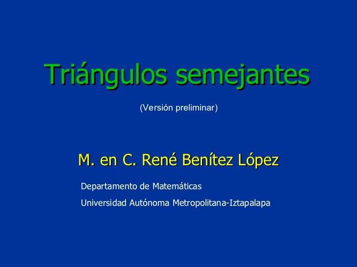 Departamento de Matemáticas Universidad Autónoma Metropolitana-Iztapalapa (Versión preliminar) Triángulos semejantes M. en...