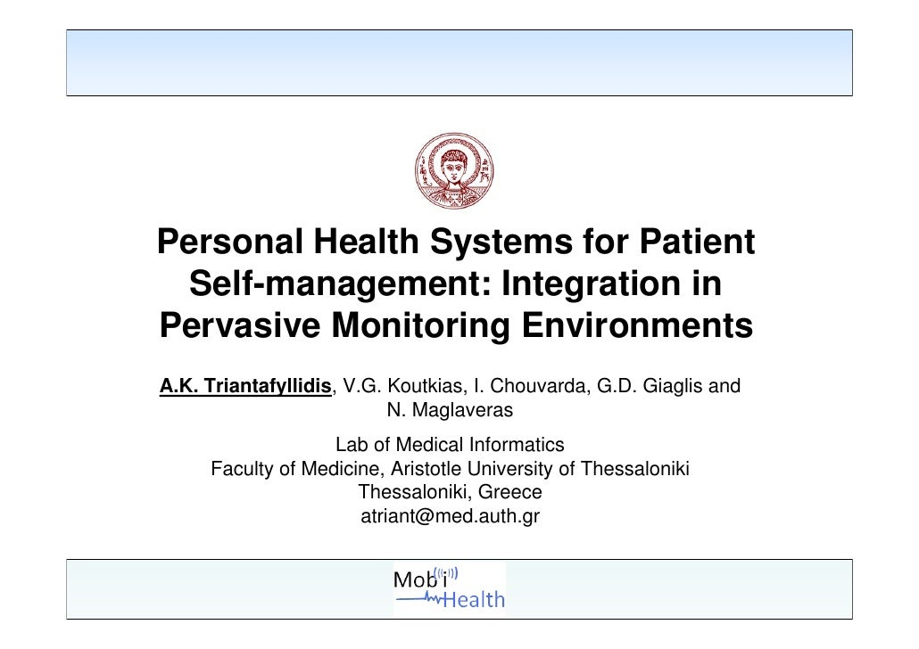 Personal Health Systems for Patient  Self-management: Integration inPervasive Monitoring EnvironmentsA.K. Triantafyllidis,...