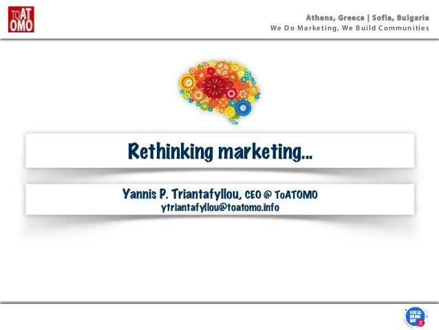 Athens, Greece | Sofia, Bulgaria We Do Marketing, We Build Communities Rethinking marketing... Yannis P. Triantafyllou, CE...