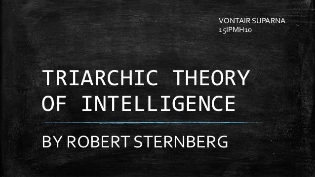 theory of multiple intelligences and sternbergs triarchic theory education essay Practical intelligence for success in school  theory of multiple intelligences and robert j sternberg's (1985, 1988b) triarchir theory of human intelligence the way.