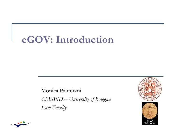 eGOV: Introduction Monica Palmirani CIRSFID – University of Bologna Law Faculty