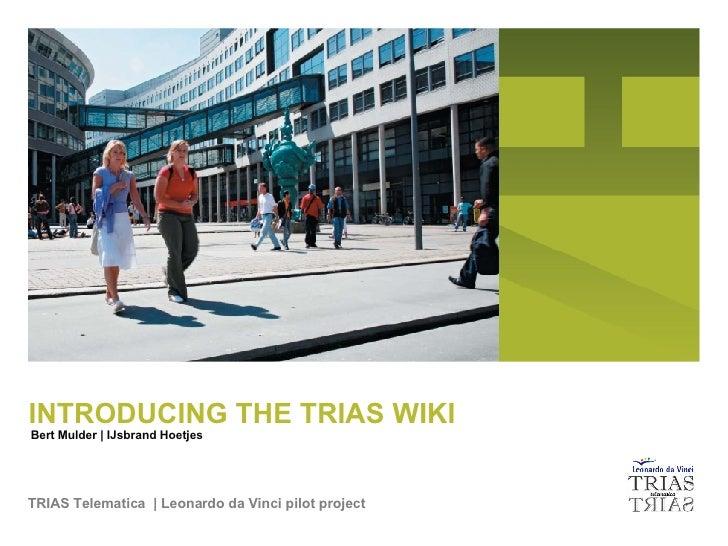 TRIAS Telematica  | Leonardo da Vinci pilot project INTRODUCING THE TRIAS WIKI Bert Mulder | IJsbrand Hoetjes
