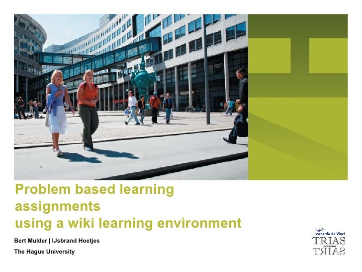 Problem based learning assignments using a wiki learning environment Bert Mulder | IJsbrand Hoetjes The Hague University