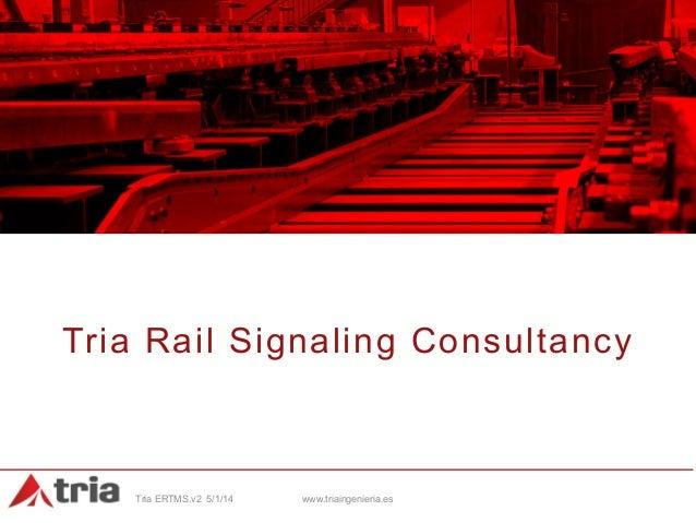 Tria Rail Signaling Consultancy  Tria ERTMS.v2 5/1/14  www.triaingenieria.es