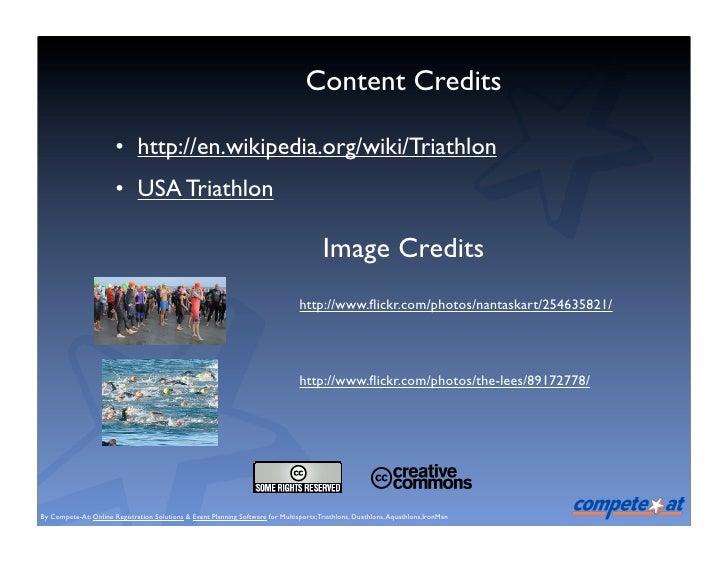 Content Credits                         • http://en.wikipedia.org/wiki/Triathlon                        • USA Triathlon   ...