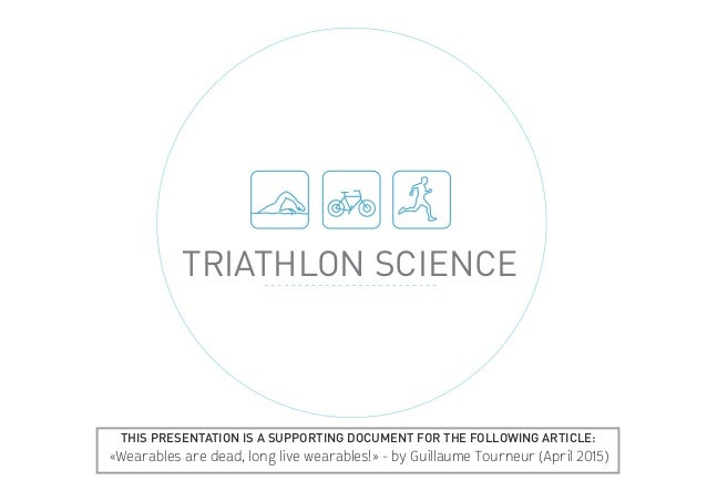 TRIATHLON SCIENCE THIS PRESENTATION IS A SUPPORTING DOCUMENT FOR THE FOLLOWING ARTICLE: «Wearables are dead, long live wea...