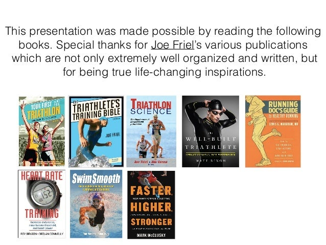 This presentation was made possible by reading the following books. Special thanks for Joe Friel's various publications wh...