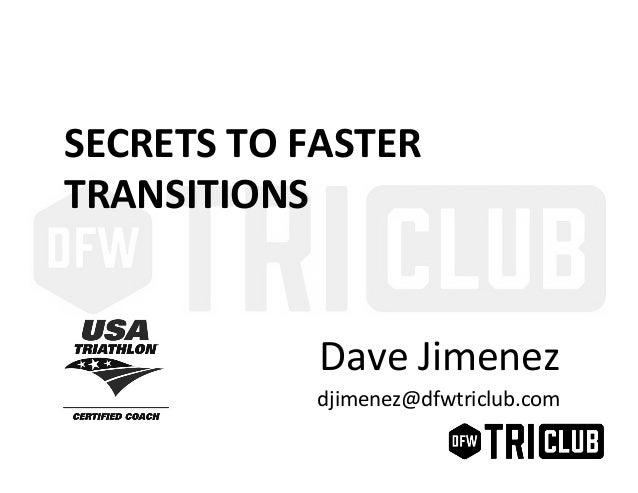 SECRETS  TO  FASTER   TRANSITIONS   Dave  Jimenez   djimenez@dfwtriclub.com