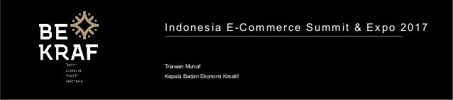 Indonesia E-Commerce Summit & Expo 2017 Triawan Munaf Kepala Badan Ekonomi Kreatif
