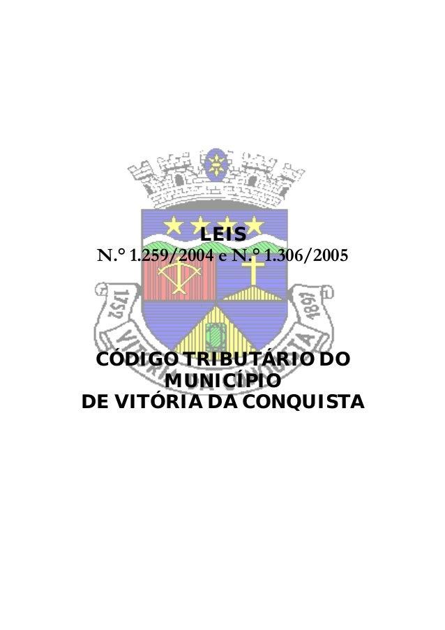 LEIS N.° 1.259/2004 e N.° 1.306/2005 CÓDIGO TRIBUTÁRIO DO MUNICÍPIO DE VITÓRIA DA CONQUISTA