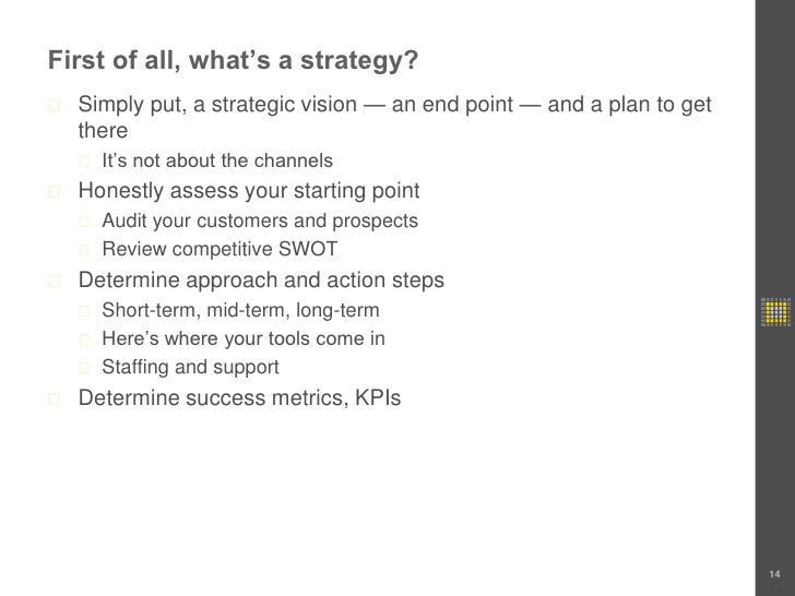 First of all, what's a strategy?<br />Simply put, a strategic vision — an end point — and a plan to get there<br />It's no...
