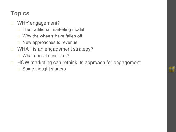 Topics<br />WHY engagement?<br />The traditional marketing model<br />Why the wheels have fallen off<br />New approaches t...
