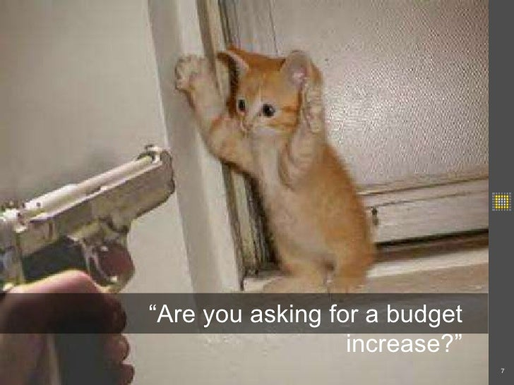 """""""Are you asking for a budget increase?""""<br />7<br />"""