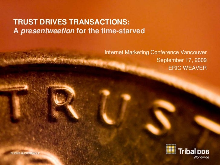 TRUST DRIVES TRANSACTIONS: A presentweetion for the time-starved                           Internet Marketing Conference V...