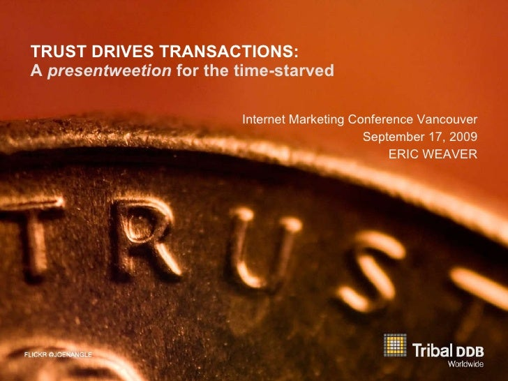 TRUST DRIVES TRANSACTIONS: A  presentweetion  for the time-starved <ul><li>Internet Marketing Conference Vancouver </li></...