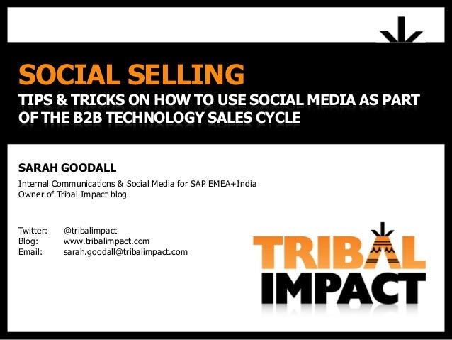 SOCIAL SELLING TIPS & TRICKS ON HOW TO USE SOCIAL MEDIA AS PART OF THE B2B TECHNOLOGY SALES CYCLE SARAH GOODALL Internal C...