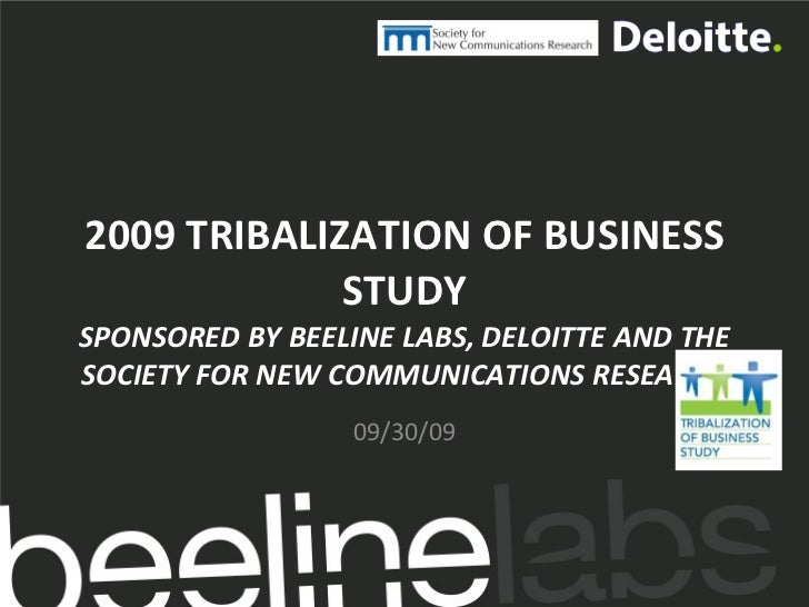 2009 TRIBALIZATION OF BUSINESS STUDY SPONSORED BY BEELINE LABS, DELOITTE AND THE SOCIETY FOR NEW COMMUNICATIONS RESEARCH 0...