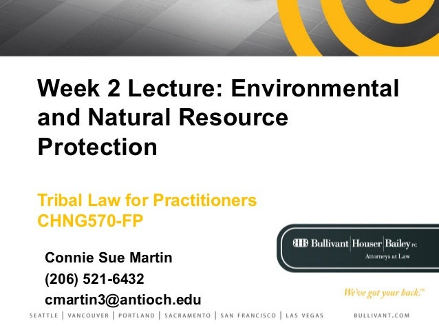 Week 2 Lecture: Environmental and Natural Resource Protection Tribal Law for Practitioners CHNG570-FP Connie Sue Martin (2...