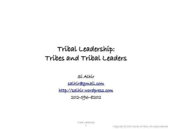 Tribal Leadership: Tribes and Tribal Leaders                Si Alhir          salhir@gmail.com     http://salhir.wordpress...
