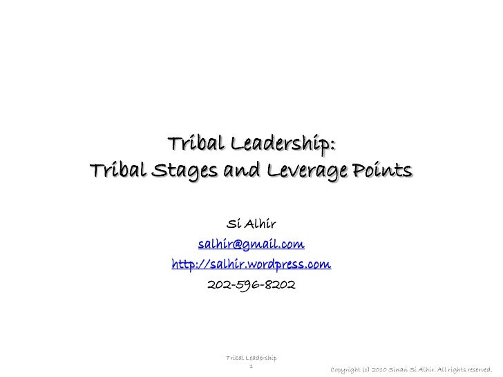 Tribal Leadership: Tribal Stages and Leverage Points                    Si Alhir              salhir@gmail.com         htt...
