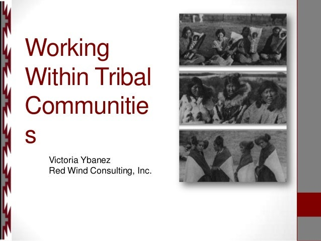 Working Within Tribal Communitie s Victoria Ybanez Red Wind Consulting, Inc.