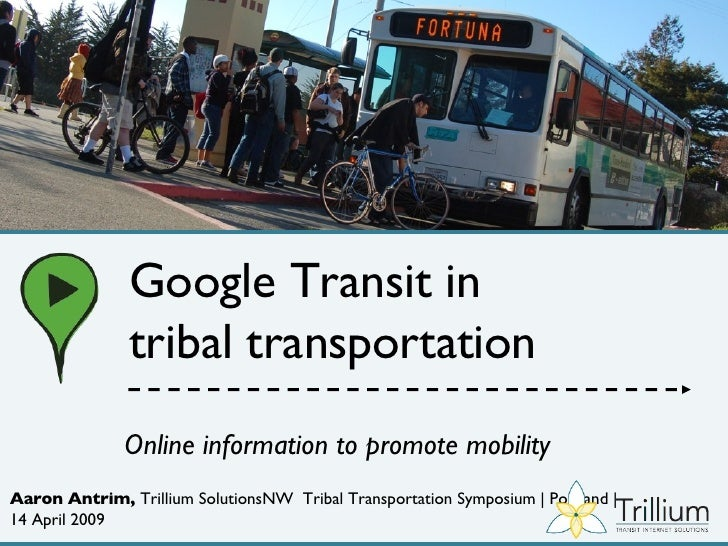 Aaron Antrim,  Trillium SolutionsNW  Tribal Transportation Symposium | Portland | 14 April 2009 Online information to prom...