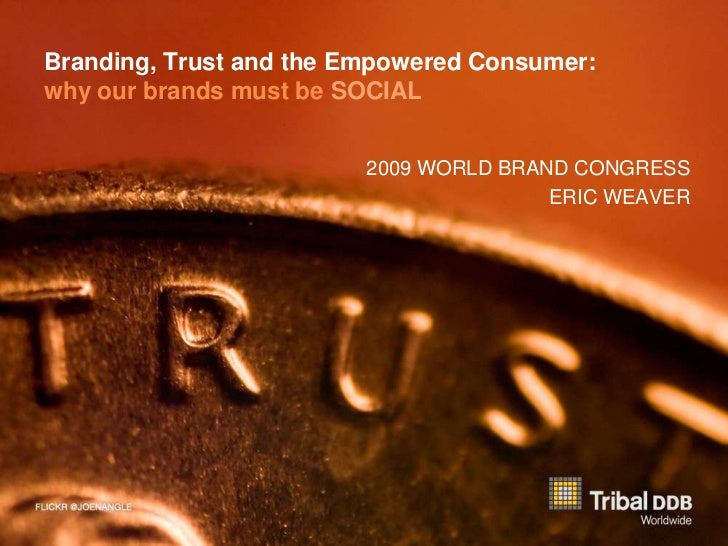 Branding, Trust and the Empowered Consumer:why our brands must be SOCIAL<br />2009 WORLD BRAND CONGRESS<br />ERIC WEAVER<b...