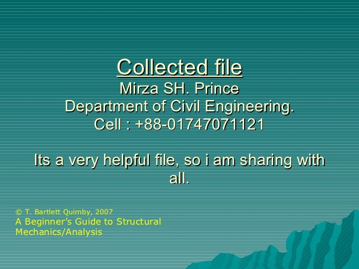 Collected file Mirza SH. Prince Department of Civil Engineering. Cell : +88-01747071121 Its a very helpful file, so i am s...