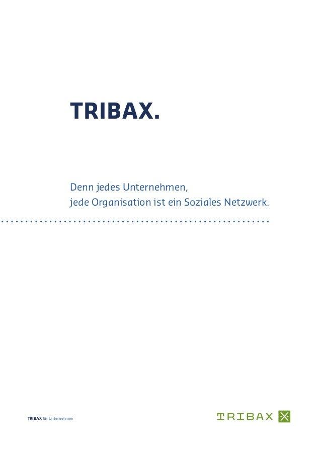 TRIBAX. TRIBAX für Unternehmen Denn jedes Unternehmen, jede Organisation ist ein Soziales Netzwerk.