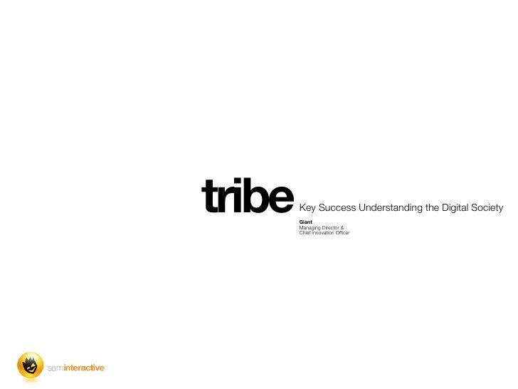 tribe   Key Success Understanding the Digital Society        Giant        Managing Director &        Chief Innovation Officer