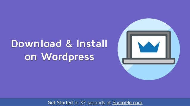 Get Started in 37 seconds at SumoMe.com Download & Install on Wordpress