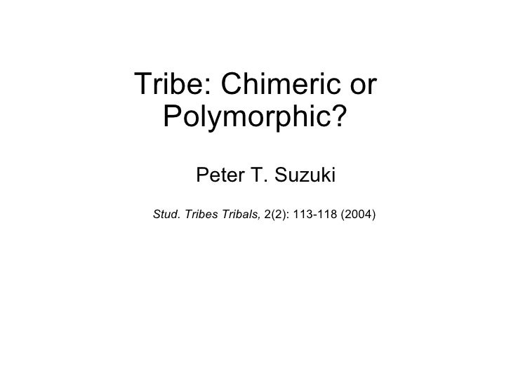Tribe: Chimeric or Polymorphic? Peter T. Suzuki  Stud. Tribes Tribals,  2(2): 113-118 (2004)
