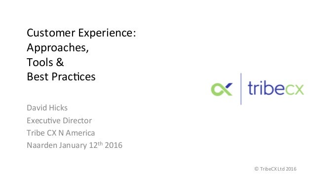 Customer  Experience:   Approaches,     Tools  &     Best  Prac:ces     David  Hicks   Execu:ve  ...
